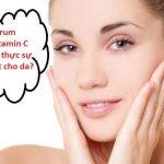 Serum Vitamin C: Công dụng, cách dùng và top 5 sản phẩm tốt nhất
