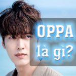 Oppa là gì? Bạn biết gì về trào lưu sử dụng oppa trong giới trẻ hiện nay?