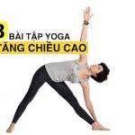 Những bài tập yoga giúp bạn vừa thư giãn vừa tăng chiều cao